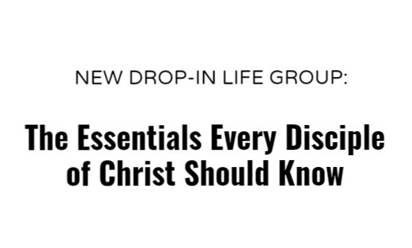 Drop-In Life Group: The Essentials Every Disciple of Christ Should Know