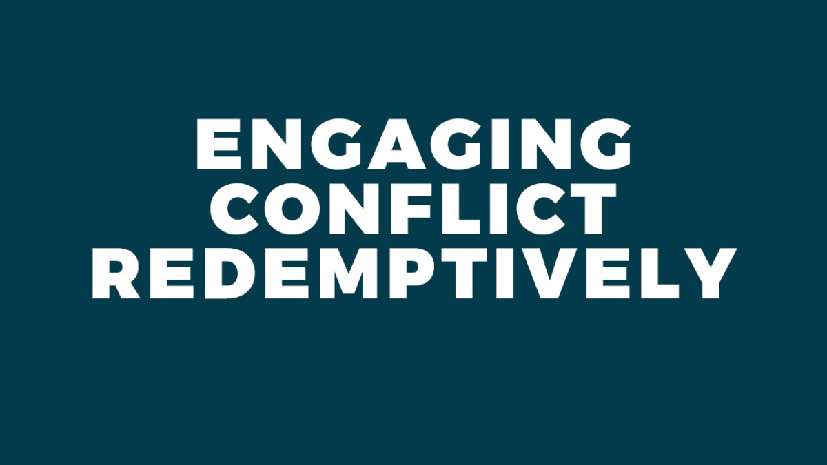 Engaging Conflict Redemptively